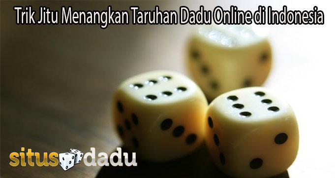 Trik Jitu Menangkan Taruhan Dadu Online di Indonesia