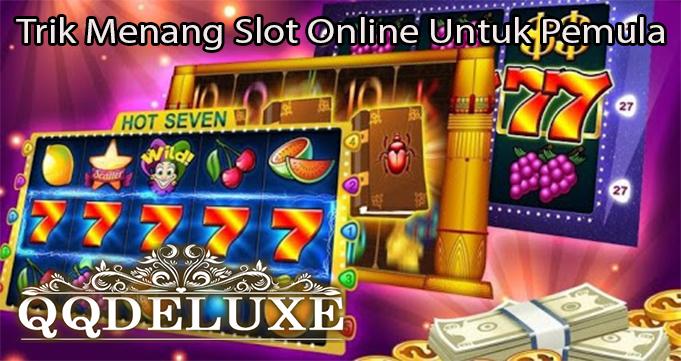 Trik Menang Slot Online Untuk Pemula