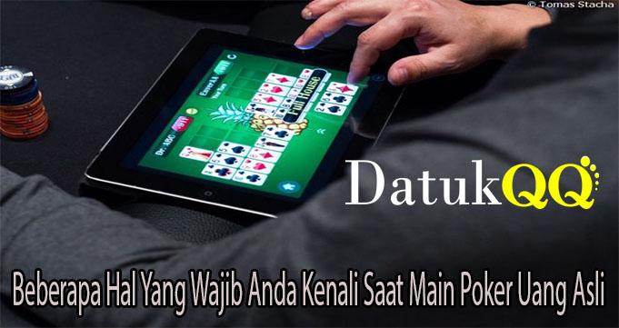 Beberapa Hal Yang Wajib Anda Kenali Saat Main Poker Uang Asli