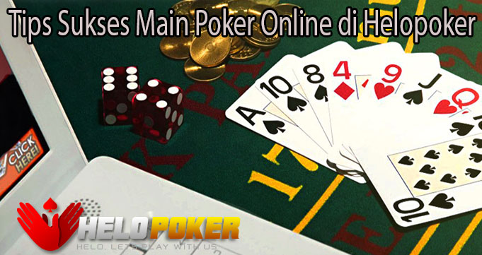 Tips Sukses Main Poker Online di Helopoker